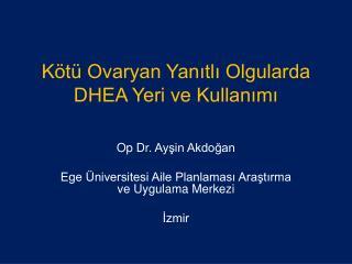 K t  Ovaryan Yanitli Olgularda DHEA Yeri ve Kullanimi