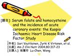 []: Serum folate and homocysteine                        and the incidence of acute              coronary events: the Ku