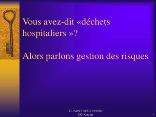 Vous avez-dit  d chets hospitaliers    Alors parlons gestion des risques