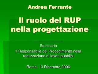 Andrea Ferrante  Il ruolo del RUP nella progettazione