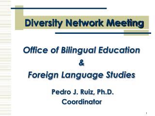 Office of Bilingual Education    Foreign Language Studies   Pedro J. Ruiz, Ph.D.  Coordinator