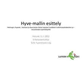 Hyve-mallin esittely  Helsingin, Espoon , Vantaan ja Kauniaisen Katse-lapseen hankkeen tutkimusp iv kotien ja  neuvoloid