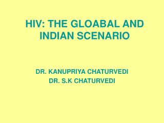 HIV: THE GLOABAL AND INDIAN SCENARIO