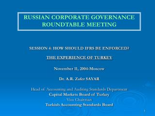 SESSION 4: HOW SHOULD IFRS BE ENFORCED THE EXPERIENCE OF TURKEY   November 11, 2004-Moscow  Dr. A.R. Zafer SAYAR  Head o