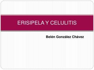 ERISIPELA Y CELULITIS