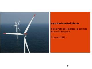 Approfondimenti sul bilancio   Problematiche di bilancio nel contesto della crisi d impresa  12 marzo 2012