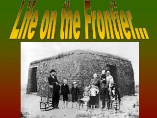 The following slides show actual families and their homes on the frontier   .