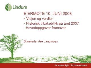 EIERM TE 10. JUNI 2008 - Visjon og verdier              - Historisk tilbakeblikk p   ret 2007 - Hovedoppgaver framover