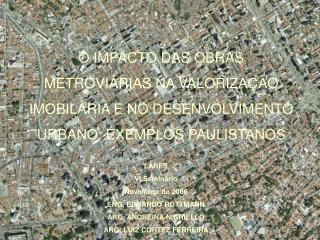 O IMPACTO DAS OBRAS METROVI RIAS NA VALORIZA  O IMOBIL RIA E NO DESENVOLVIMENTO URBANO: EXEMPLOS PAULISTANOS