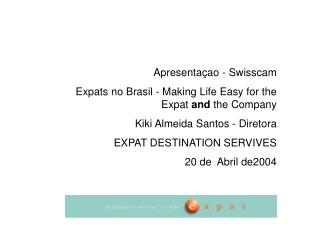 Apresenta ao - Swisscam Expats no Brasil - Making Life Easy for the Expat and the Company Kiki Almeida Santos - Diretora