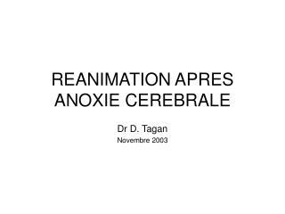 REANIMATION APRES ANOXIE CEREBRALE