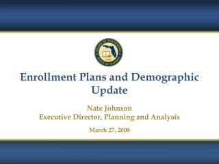 Enrollment Plans and Demographic Update  Nate Johnson Executive Director, Planning and Analysis  March 27, 2008