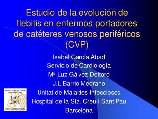 Estudio de la evoluci n de flebitis en enfermos portadores de cat teres venosos perif ricos CVP