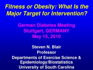 Fitness or Obesity: What Is the Major Target for Intervention  German Diabetes Meeting Stuttgart, GERMANY May 15, 2010
