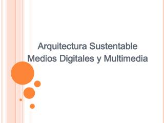 Arquitectura Sustentable Medios Digitales y Multimedia