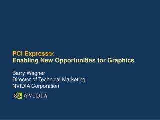 PCI Express :  Enabling New Opportunities for Graphics