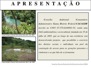 Conselho Ambiental Comunit rio Administrativo Gama Distrito Federal-CACAGDF inscrito no CNPJ 07.570.624