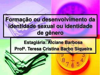 Forma  o ou desenvolvimento da identidade sexual ou identidade de g nero