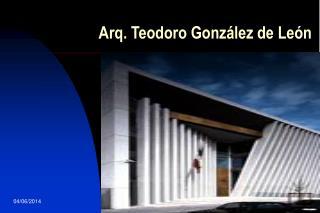 Arq. Teodoro Gonz lez de Le n