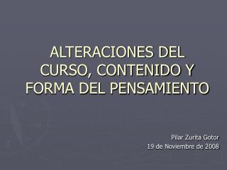 ALTERACIONES DEL CURSO, CONTENIDO Y FORMA DEL PENSAMIENTO