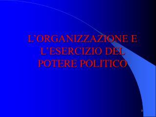 L ORGANIZZAZIONE E L ESERCIZIO DEL POTERE POLITICO