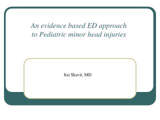 An evidence based ED approach  to Pediatric minor head injuries