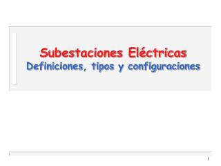 Subestaciones El ctricas Definiciones, tipos y configuraciones