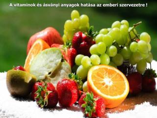 A vitaminok  s  sv nyi anyagok hat sa az emberi szervezetre