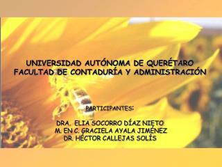 UNIVERSIDAD AUT NOMA DE QUER TARO FACULTAD DE CONTADUR A Y ADMINISTRACI N    PARTICIPANTES:  DRA.  ELIA SOCORRO D AZ NIE