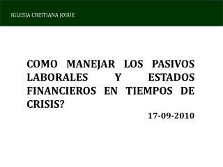 COMO MANEJAR LOS PASIVOS LABORALES Y ESTADOS FINANCIEROS EN TIEMPOS DE CRISIS 17-09-2010