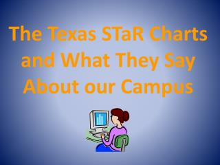 Texas STaR Charts and What They Mean for Our Campus
