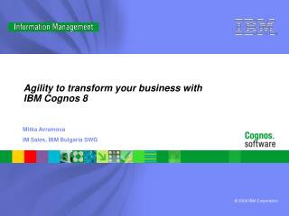 Agility to transform your business with IBM Cognos 8