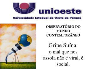 OBSERVAT RIO DO MUNDO CONTEMPOR NEO  Gripe Su na:  o mal que nos assola n o   viral,   social.