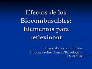 Efectos de los Biocombustibles: Elementos para reflexionar
