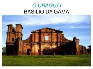 O URAGUAI BAS LIO DA GAMA