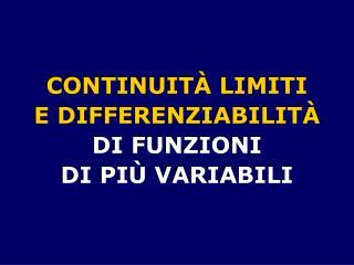 CONTINUIT  LIMITI  E DIFFERENZIABILIT  DI FUNZIONI  DI PI  VARIABILI