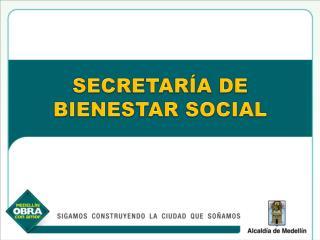 SECRETAR A DE  BIENESTAR SOCIAL