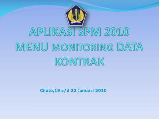 APLIKASI SPM 2010 MENU MONITORING DATA KONTRAK