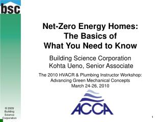 Net-Zero Energy Homes: The Basics of  What You Need to Know Building Science Corporation  Kohta Ueno, Senior Associate T