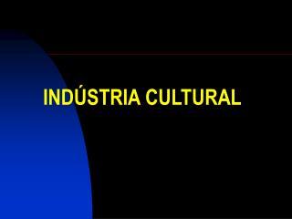 IND STRIA CULTURAL