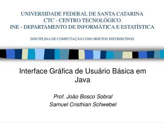 UNIVERSIDADE FEDERAL DE SANTA CATARINA CTC - CENTRO TECNOL GICO INE - DEPARTAMENTO DE INFORM TICA E ESTAT STICA  DISCIPL
