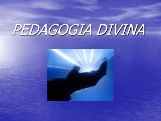 PEDAGOGIA DIVINA