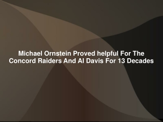 Michael Ornstein Proved helpful For The Concord Raiders And