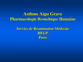 Asthme Aigu Grave Pharmacologie Bronchique Humaine  Service de R animation M dicale HEGP  Paris