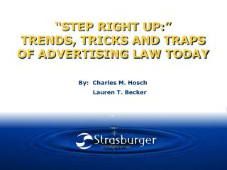 STEP RIGHT UP:   TRENDS, TRICKS AND TRAPS OF ADVERTISING LAW TODAY
