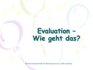 Evaluation    Wie geht das