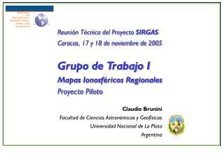 Claudio Brunini Facultad de Ciencias Astron micas y Geof sicas Universidad Nacional de La Plata Argentina