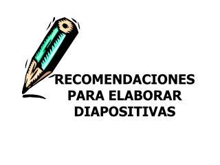 RECOMENDACIONES PARA ELABORAR DIAPOSITIVAS