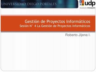 Gesti n de Proyectos Inform ticos Sesi n N  4 La Gesti n de Proyectos Inform ticos