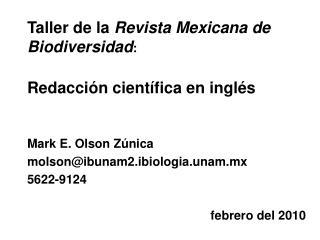 Taller de la Revista Mexicana de Biodiversidad:  Redacci n cient fica en ingl s   Mark E. Olson Z nica molsonibunam2.ibi